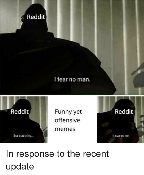 Funny, Memes, and Reddit: Reddit  I fear no man.  Reddit  Reddit  Funny yet  offensive  memes  But that thing  it scares me