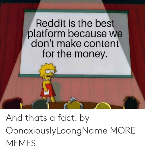 Reddit Is the Best Platform Because We Don't Make Content