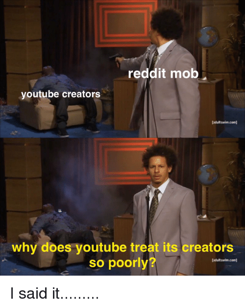 Reddit Mob Youtube Creators Adultswimcom Why Does Youtube