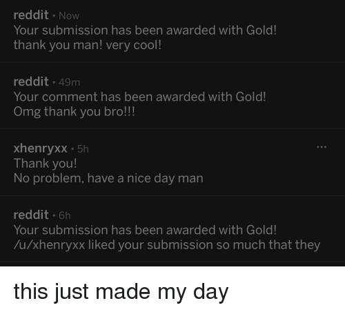 Reddit Now Your Submission Has Been Awarded With Gold Thank You Man