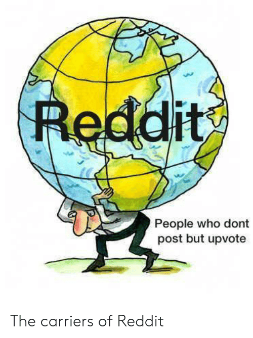 Reddit, Who, and Post: Reddit  People who dont  post but upvote The carriers of Reddit