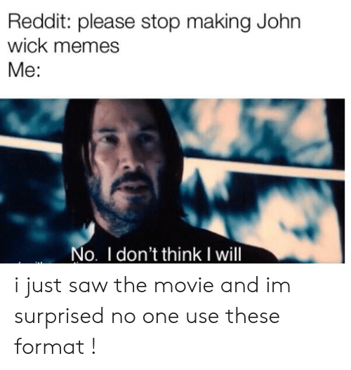 Reddit Please Stop Making John Wick Memes Me No I Don T Think I