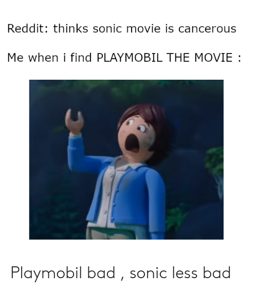 Reddit Thinks Sonic Movie Is Cancerous Me When I Find PLAYMOBIL THE