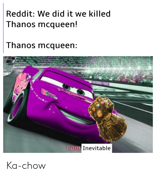 Reddit, Dank Memes, and Thanos: Reddit: We did it we killed  Thanos mcqueen!  Thanos mcqueen  Inevitable  am Ka-chow
