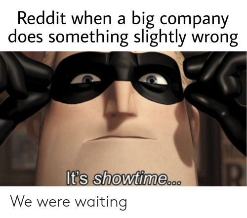 Reddit When a Big Company Does Something Slightly Wrong It's
