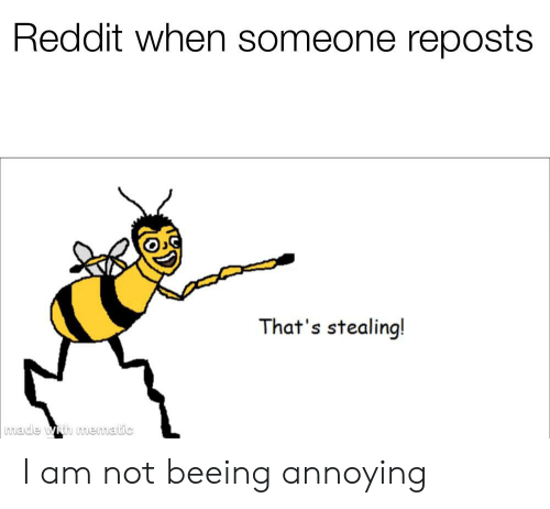 Reddit When Someone Reposts That's Stealing! Made Wih