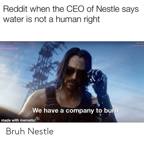 Reddit When the CEO of Nestle Says Water Is Not a Human
