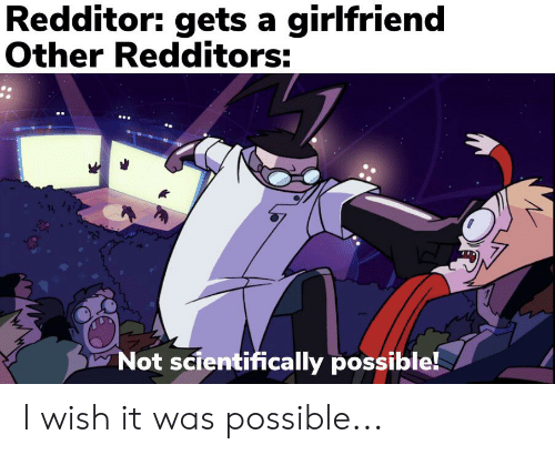 Redditor Gets a Girlfriend Other Redditors Not