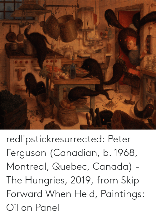 Paintings, Tumblr, and Blog: redlipstickresurrected:  Peter Ferguson (Canadian, b. 1968, Montreal, Quebec, Canada) - The Hungries, 2019, from Skip Forward When Held, Paintings: Oil on Panel