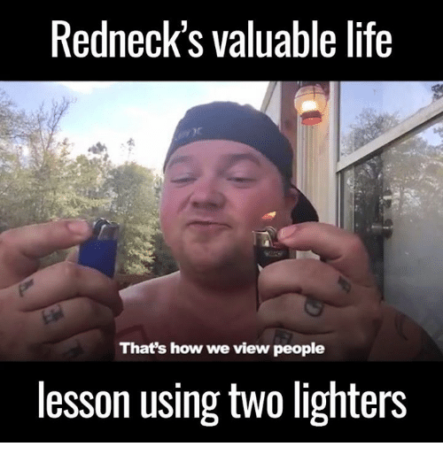 rednecks valuable life thats how we view people lesson using 9358892 ✅ 25 best memes about redneck redneck memes