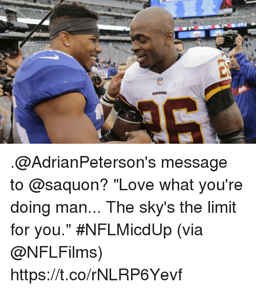 """Love, Memes, and Washington Redskins: REDSKINS .@AdrianPeterson's message to @saquon?  """"Love what you're doing man... The sky's the limit for you."""" #NFLMicdUp (via @NFLFilms) https://t.co/rNLRP6Yevf"""