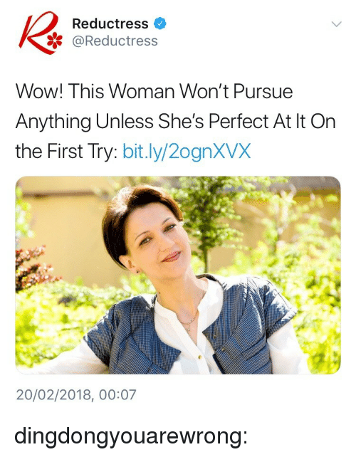 Tumblr, Wow, and Blog: Reductress  * @Reductress  Wow! This Woman Won't Pursue  Anything Unless She's Perfect At lt On  the First Try: bit.ly/2ognXVX  20/02/2018, 00:07 dingdongyouarewrong: