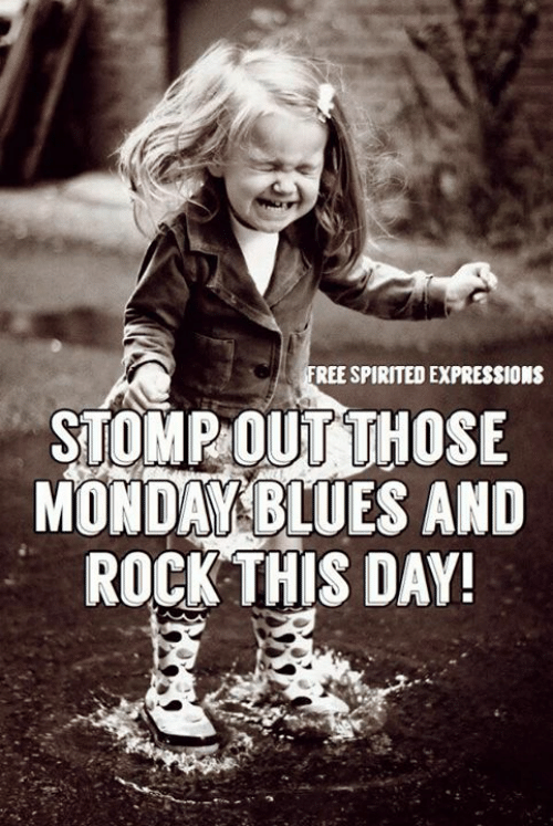 Memes, 🤖, and Rock: REE SPIRITED EXPRESSIONS  STOMP OUT THOSE  MONDAXBLUES AND  ROCK THIS DAY