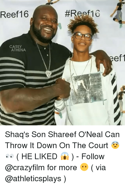 Memes, Athena, and 🤖: Reef 16  CASSY  ATHENA  #Reef16  ef1 Shaq's Son Shareef O'Neal Can Throw It Down On The Court 😨👀 ( HE LIKED 😱 ) - Follow @crazyfilm for more 😶 ( via @athleticsplays )