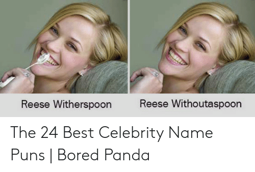 Reese Withoutaspoon Reese Witherspoon the 24 Best Celebrity Name