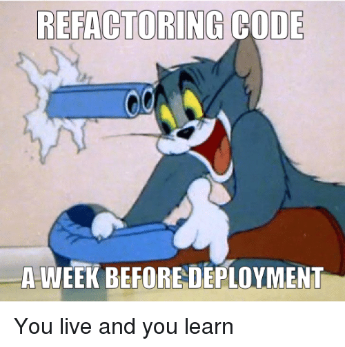 Live, Code, and You: REFACTORING CODE  A-WEEK BEFORE DEPLOYMENT You live and you learn