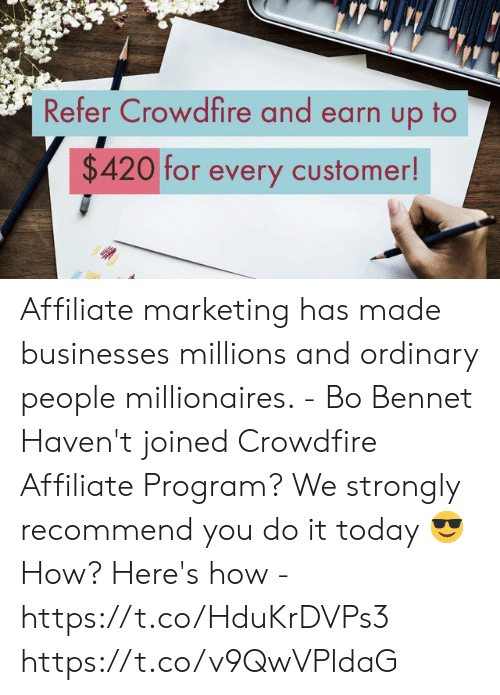 Memes, Today, and Ordinary People: Refer Crowdfire and earn up to  $420 for every customer Affiliate marketing has made businesses millions and ordinary people millionaires. - Bo Bennet  Haven't joined Crowdfire Affiliate Program? We strongly recommend you do it today 😎  How? Here's how - https://t.co/HduKrDVPs3 https://t.co/v9QwVPldaG