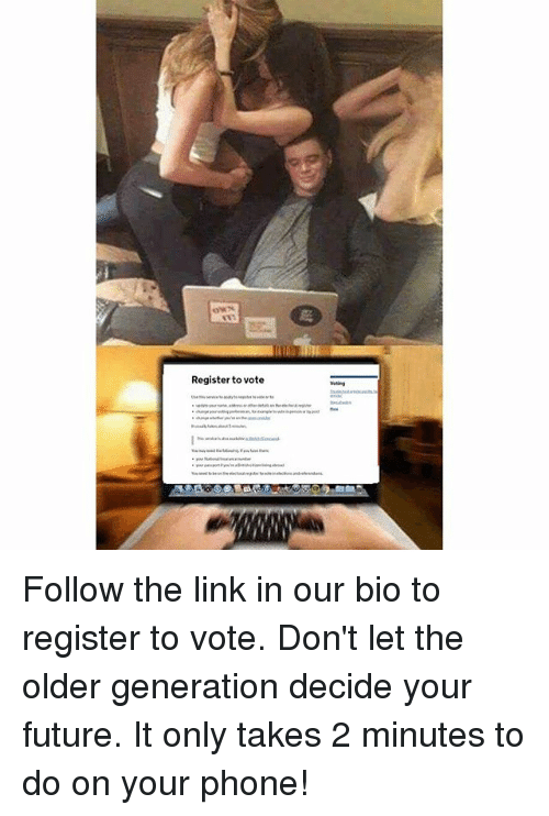 Future, Memes, and Phone: Register to vote Follow the link in our bio to register to vote. Don't let the older generation decide your future. It only takes 2 minutes to do on your phone!