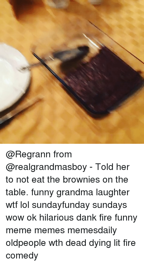 Dank, Fire, and Funny: @Regrann from @realgrandmasboy - Told her to not eat the brownies on the table. funny grandma laughter wtf lol sundayfunday sundays wow ok hilarious dank fire funny meme memes memesdaily oldpeople wth dead dying lit fire comedy
