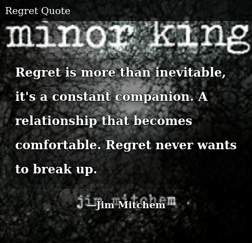 Regret Is More Than Inevitable It's a Constant Companion a