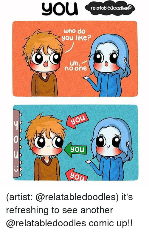 Memes, Artist, and 🤖: reiatabledoodleso  who do  you like?  no one  you (artist: @relatabledoodles) it's refreshing to see another @relatabledoodles comic up!!