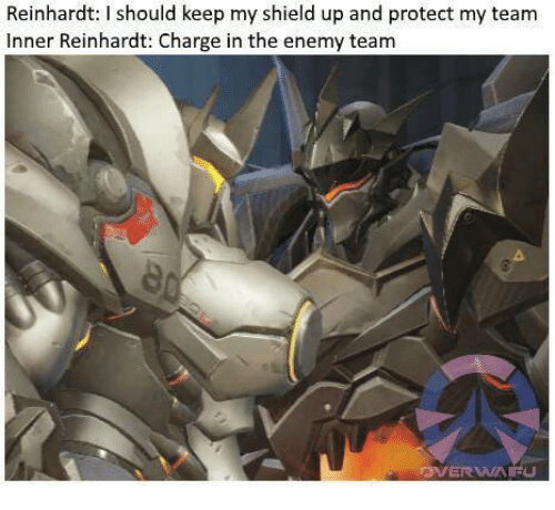 Reinhardt I Should Keep My Shield Up And Protect My Team Inner