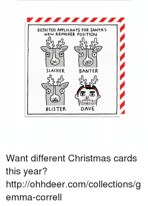 Christmas, Memes, and Http: REJECTED APPLICANTS FOR SANTA'S  NEW REINDEER POSITION  SLACKER  BANTER  BLISTER  DAVE Want different Christmas cards this year? http://ohhdeer.com/collections/gemma-correll