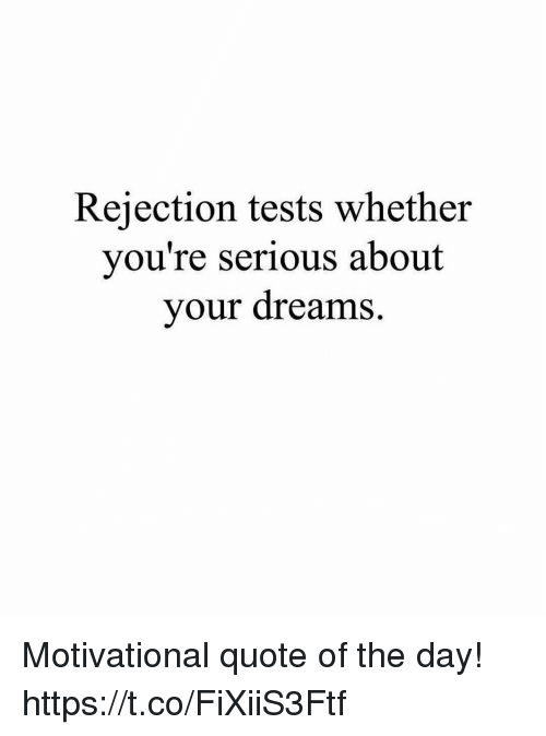 Dreams, Quote, And Day: Rejection Tests Whether Youu0027re Serious About Your