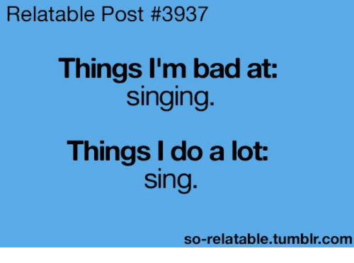 Http Sadquotes Xyz Post: Relatable Post #3937 Things I'm Bad At Singing Things I Do