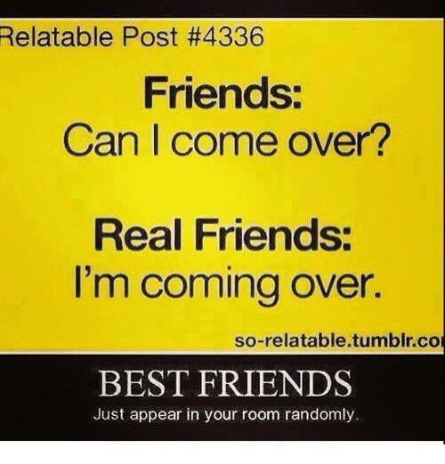 Nice Best Friend, Come Over, And Friends: Relatable Post #4336 Friends: Can
