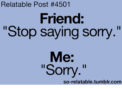 Stop Saying Sorry Quotes: 25+ Best Memes About Relatable Post