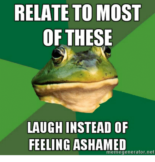 Relate To Most Of These Laugh Instead Of Feeling Ashamed