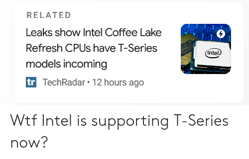 RELATED Leaks Show Intel Coffee Lake Refresh CPUs Have T