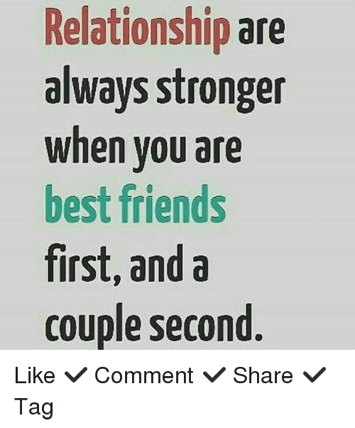 Relationship Are Always Stronger When You Are Best Friends First And