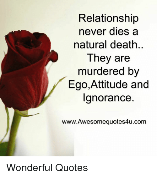 Relationship Never Dies A Natural Death They Are Murdered By