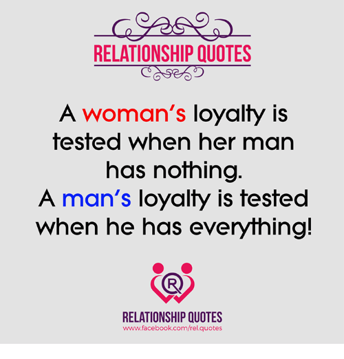 Relationship Quotes A Womans Loyalty Is Tested When Her Man Has