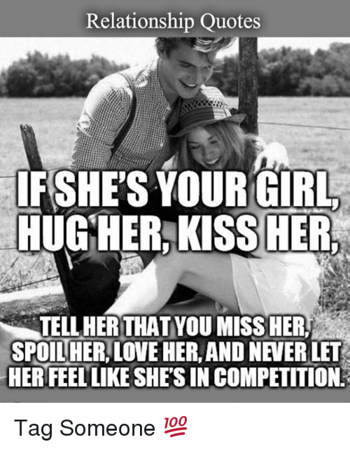 Relationship Quotes For Her | Relationship Quotes Ifshe S Your Girl Hugher Kiss Her Tellher