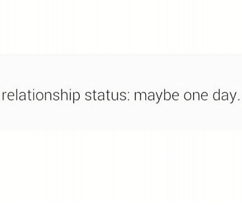 Dank, Relationship Status, and 🤖: relationship status: maybe one day.