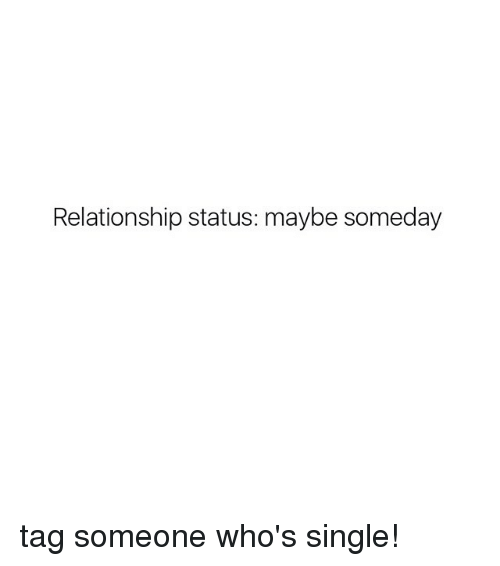 Tag Someone, Girl Memes, and Relationship Status: Relationship status: maybe someday tag someone who's single!