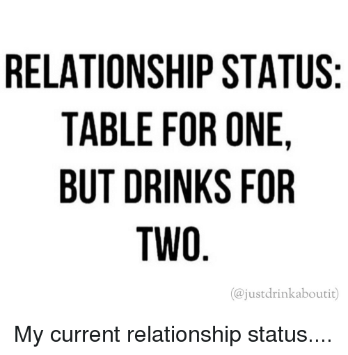RELATIONSHIP STATUS TABLE FOR ONE BUT DRINKS FOR TWO Drink Aboutit Interesting Mmy Funny Picture Status