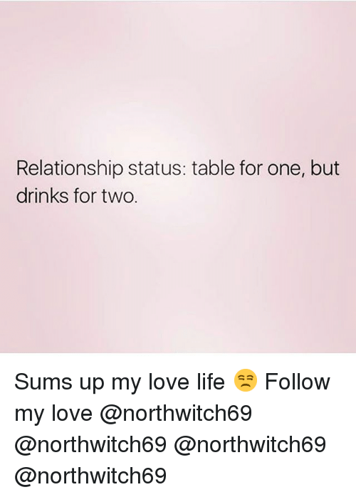 Relationship Status Table For One But Drinks For Two Sums Up My Love