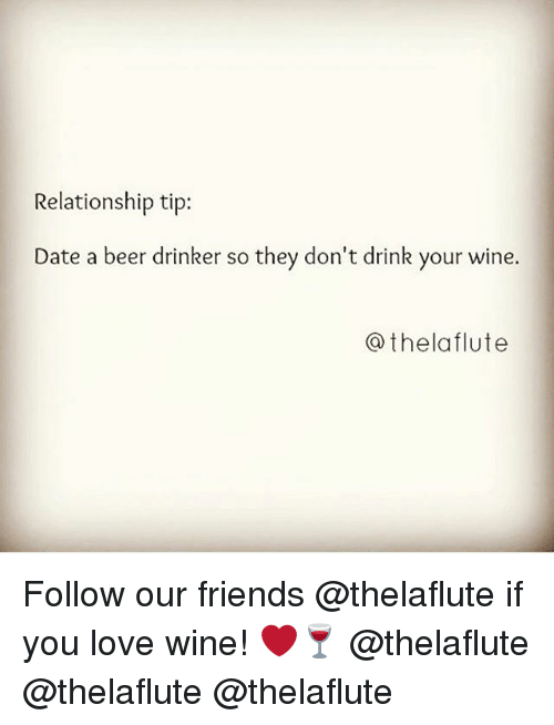 Beer, Friends, and Love: Relationship tip:  ate a beer drinker so they don'td  @thelaflute Follow our friends @thelaflute if you love wine! ❤🍷 @thelaflute @thelaflute @thelaflute