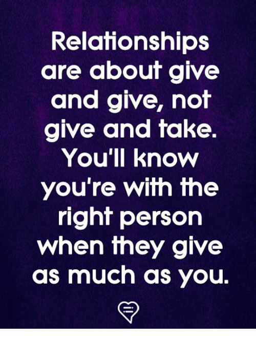 Memes, Relationships, and 🤖: Relationships  are abouf giVe  and give, not  give and take  You'll know  you're with the  righf person  when fhey give  as much as you.