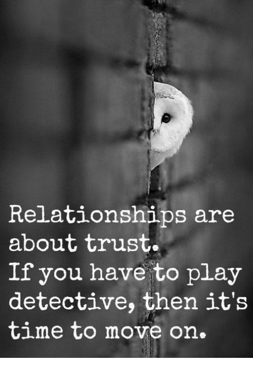 Memes, Relationships, and Time: Relationships are  about trust  If you have to play  detective, then it's  time to move on.