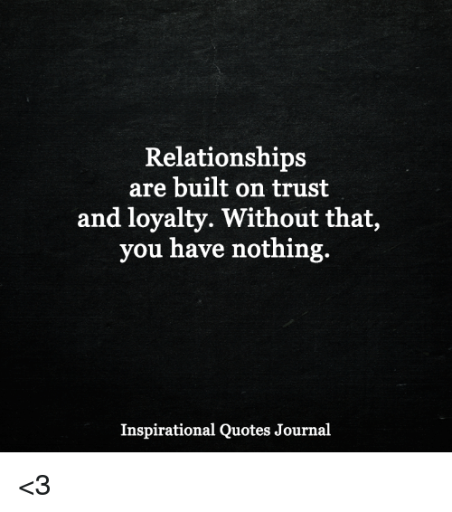 Loyalty In Relationships Quotes Classy Relationships Are Built On Trust And Loyalty Without That You Have