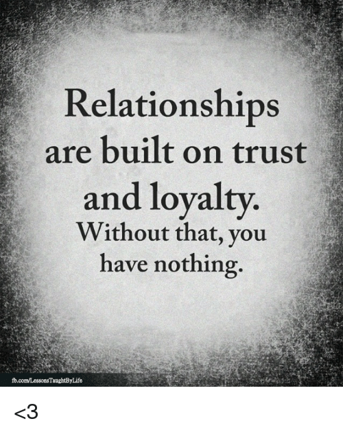 Relationships Are Built On Trust And Loyalty Without That You Have Nothing 3 Meme On Me Me