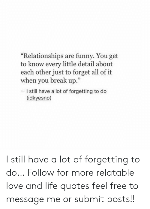 Relationships Are Funny You Get to Know Every Little Detail ...