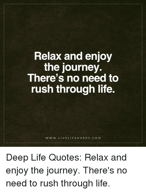 Relax And Enjoy The Journey Theres No Need To Rush Through Life W W