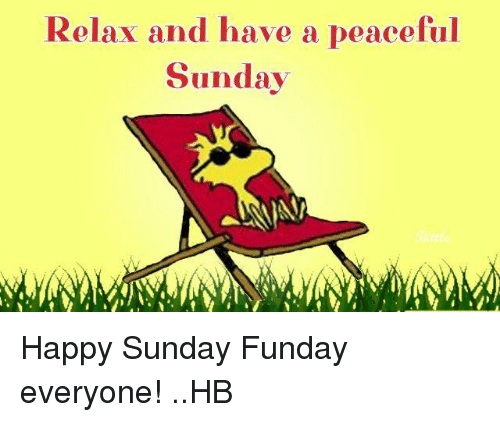 Relax And Have A Peaceful Sunday Happy Sunday Funday Everyone Hb