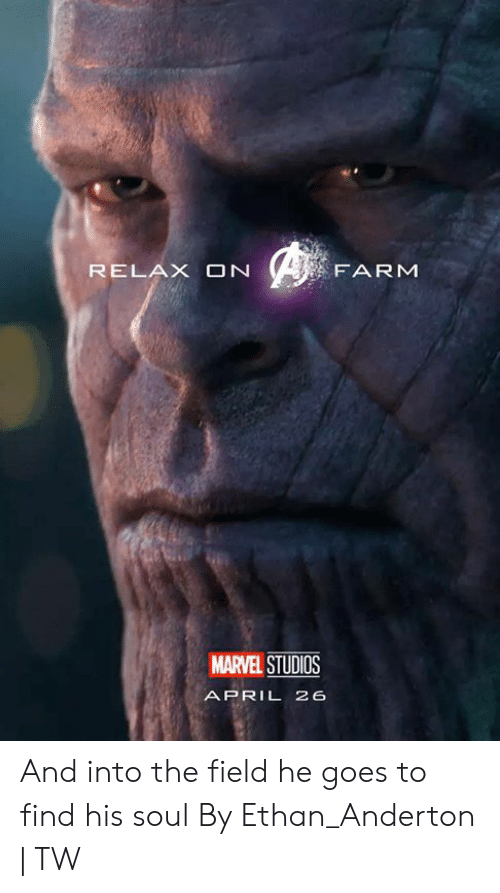 Dank, Marvel, and April: RELAX ON  FARM  MARVEL STUDIOS  APRIL 26 And into the field he goes to find his soul  By Ethan_Anderton | TW